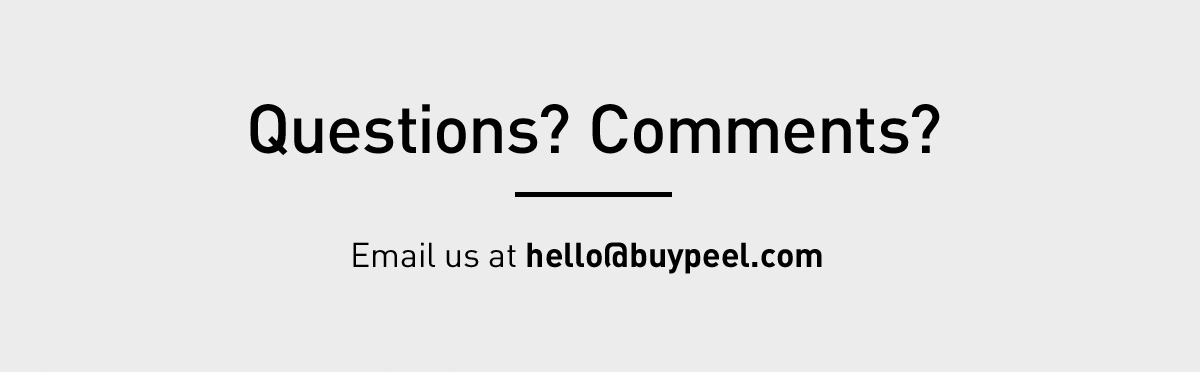 Questions? Comments? Email us at hello@buypeel.com