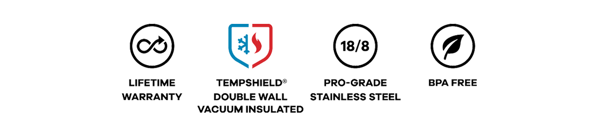 LIFETIME WARRANTY | TEMPSHIELD DOUBLE WALL VACUUM INSULATED | PRO-GRADE STAINLESS STEEL | BPA FREE
