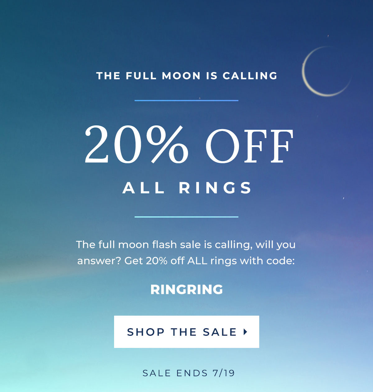 The Full Moon is Calling - 20% OFF ALL RINGS - The full flash sale is calling, will you answer? Get 20% off ALL rings with code RINGRING - SHOP THE SALE | ENDS 7/19