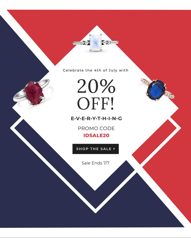 Celebrate 4th of July with 20% Off E-V-E-R-Y-T-H-I-N-G. Promo Code IDSALE20. Shop the sale. Sale ends 7/7.