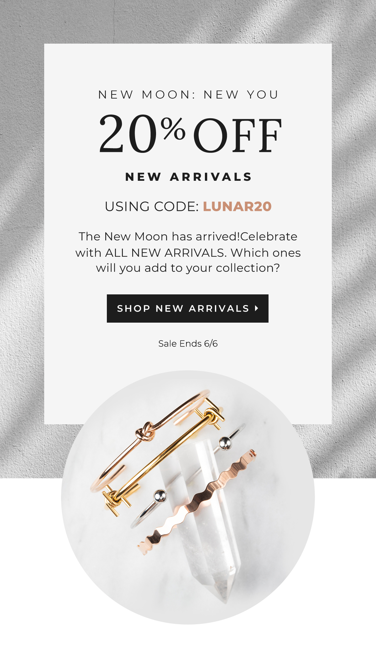 New Moon: New You - 20% Off NEW ARRIVALS using code: LUNAR20. The New Moon has arrived! Celebrate with ALL NEW ARRIVALS. Which ones will you add to your collection? | SHOP NEW ARRIVALS - Sale Ends 6/6