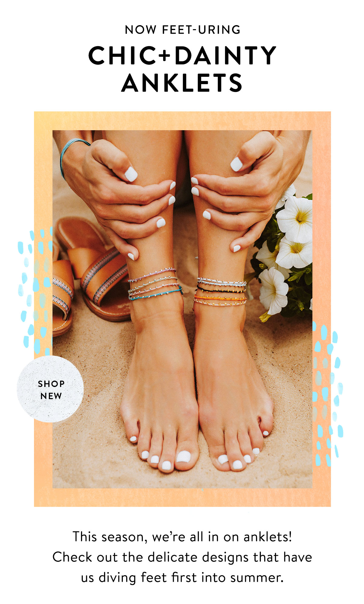 Now Feet-uring: Chic + Dainty Anklets | SHOP NEW >