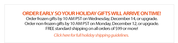 ORDER EARLY SO YOUR HOLIDAY GIFTS WILL ARRIVE ON TIME!