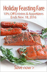 Holiday Feasting Fare - 10% Off Entrées & Appetizers - Ends Nov. 18 - Save now