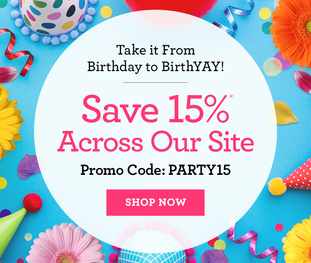 Take it From Birthday to BirthYAY! | Save 15% Across Our Site | Promo Code: PARTY15 | SHOP NOW