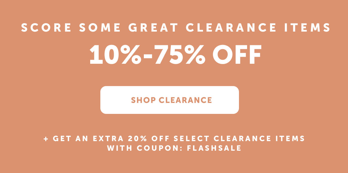 Score some great Clearance items 10%-75% Off | Shop Clearance | + Get an extra 20% off select Clearance items with coupon: FLASHSALE