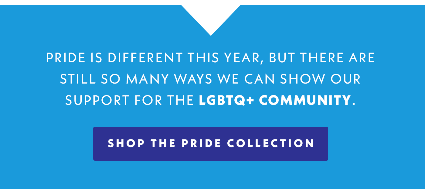 Pride is different this year, but there are still so many ways we can show our support for the LGBTQ+ Community | Shop the Pride Collection