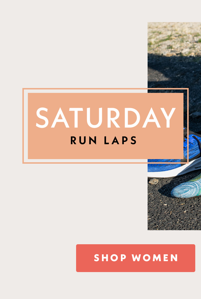 Saturday | Run Laps | Shop Women
