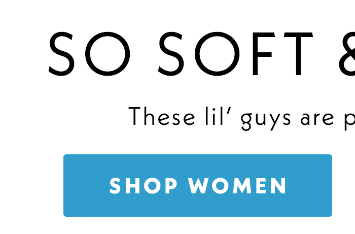 So soft and so cute. | These lil' guys are pretty adorable, too. | Shop Women