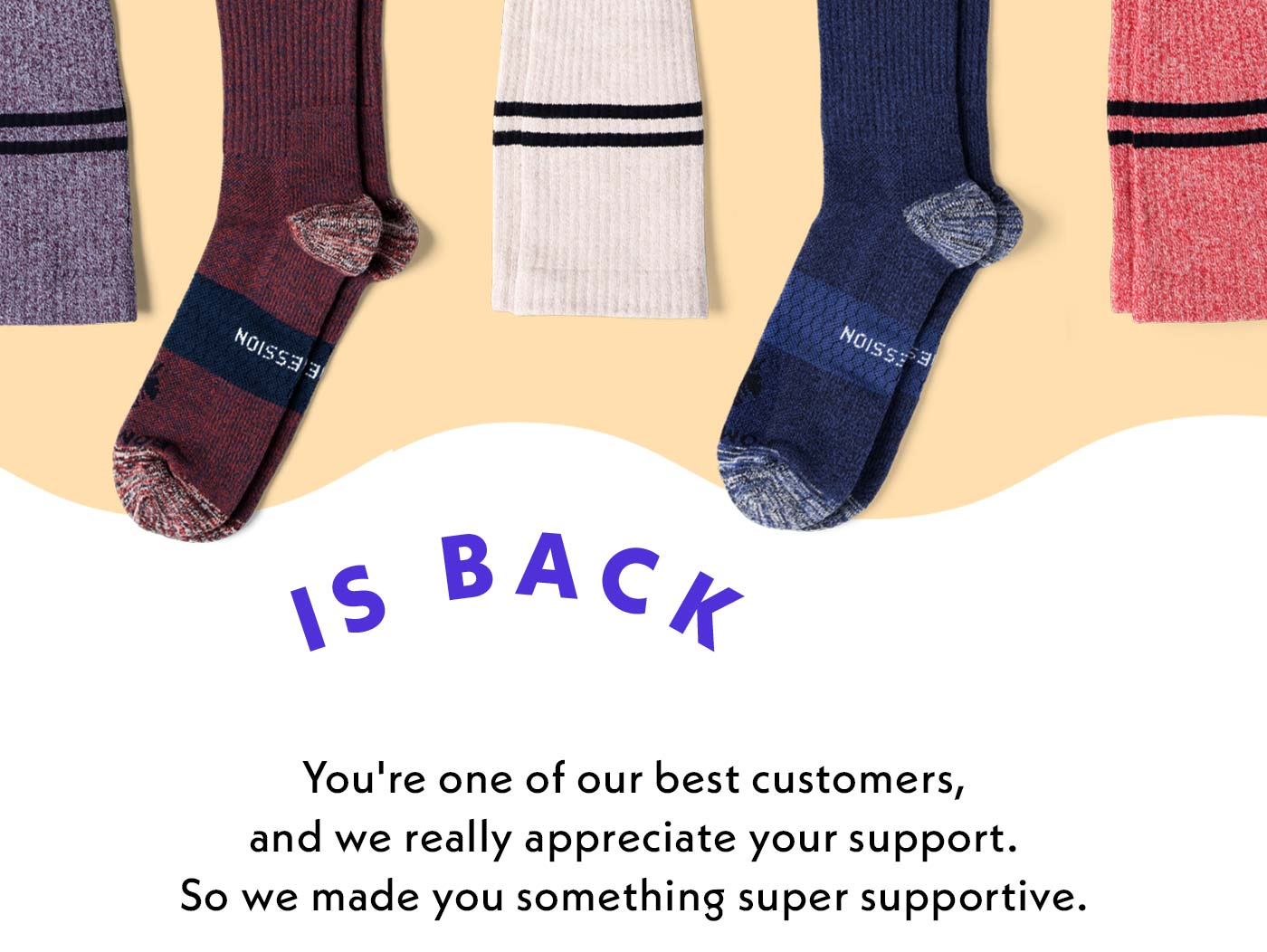 Is Back | You're one of our best customers, and we really appreciate your support. So we made you something super supportive.