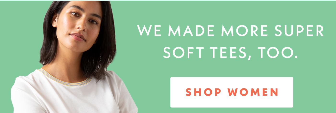 We made more super soft tees, too. | Shop Women