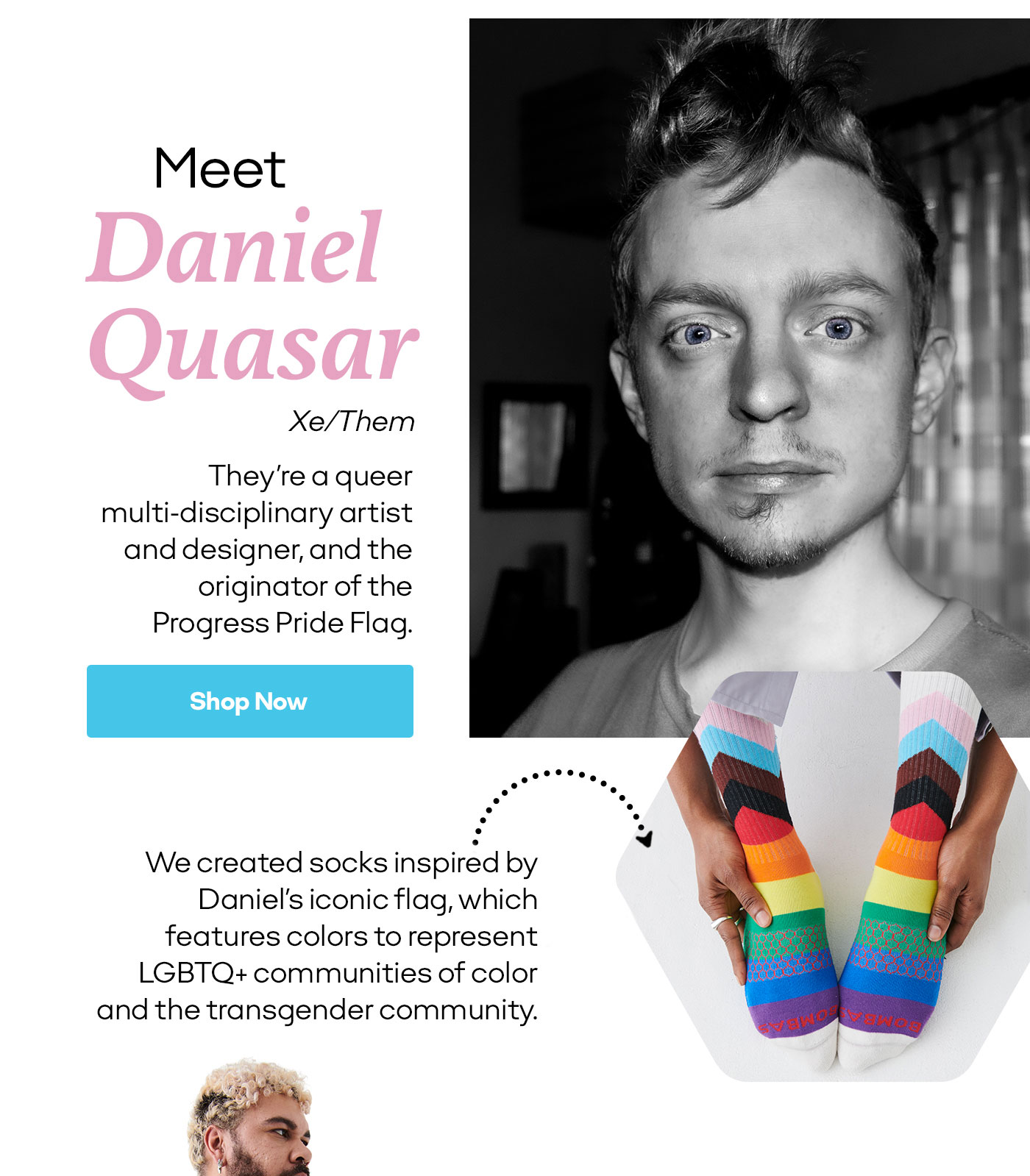 Meet Daniel Quasar | Xe/Them | They're a queer multi-disciplinary artist and designer, and the originator of the Progress Pride Flag. | Shop Now | We created socks inspired by Daniel's iconic flag, which features colors to represent LGBTQ+ communities of color and the transgender community