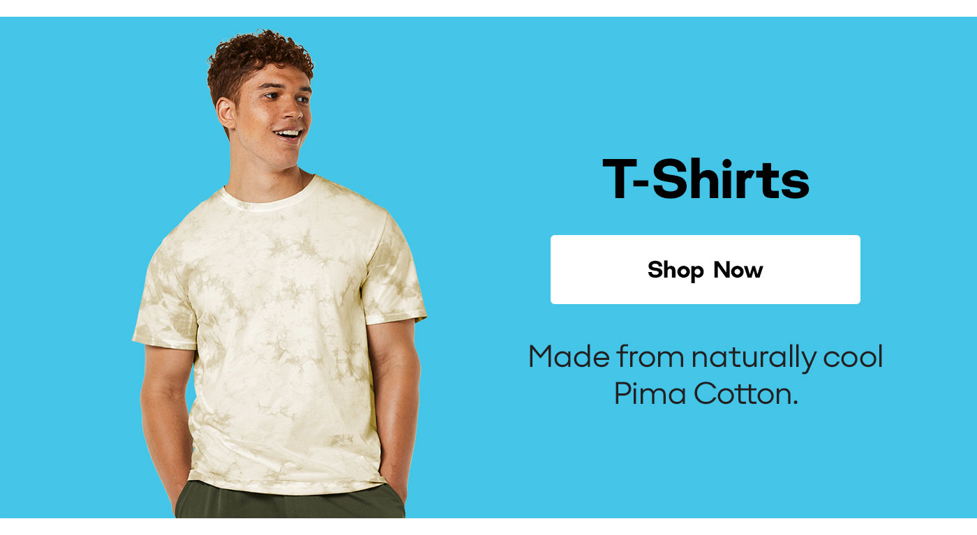 T-Shirts [Shop Now] Made from naturally cool Pima Cotton.