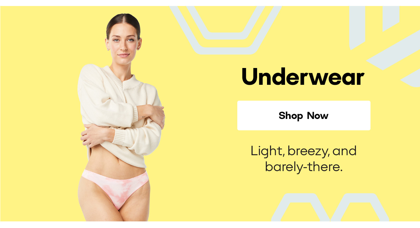 Underwear [Shop Now] Light, breezy, and barely-there.