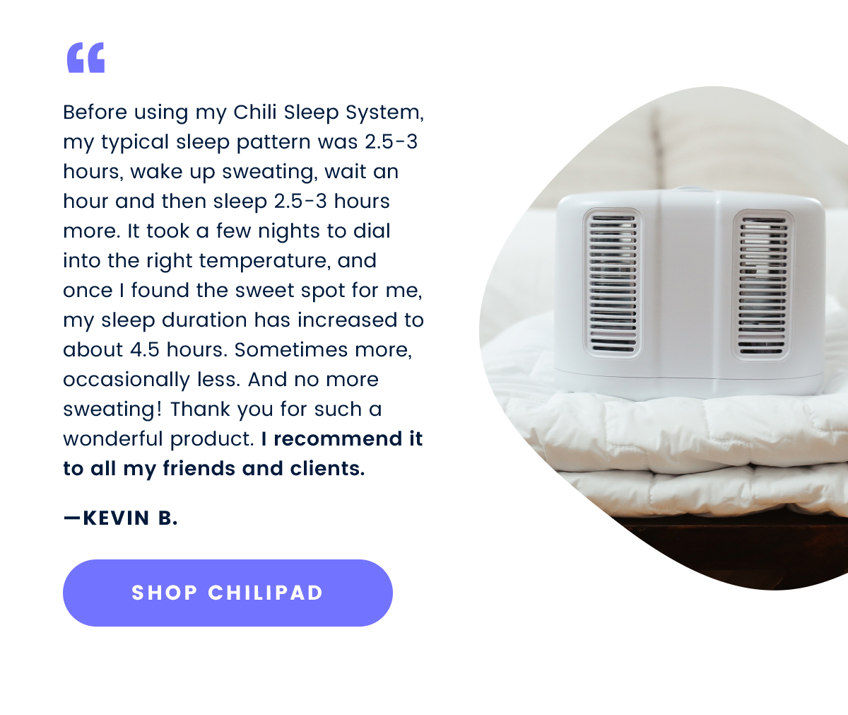 I recommend it to all my friends and clients. - Kevin B. | SHOP CHILIPAD