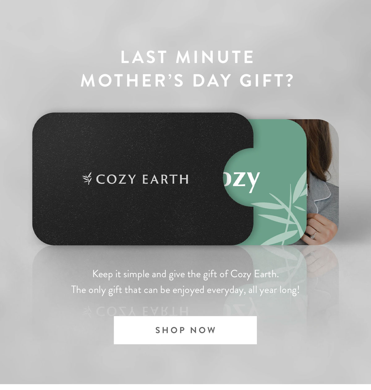 LAST MINUTE MOTHER'S DAY GIFT? Keep it simple and give the gift of Cozy Earth. The only gift that can be enjoyed everyday, all year long! | SHOP NOW