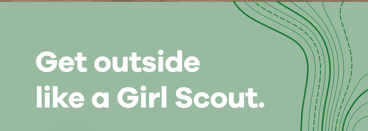 Get outside like a Girl Scout.