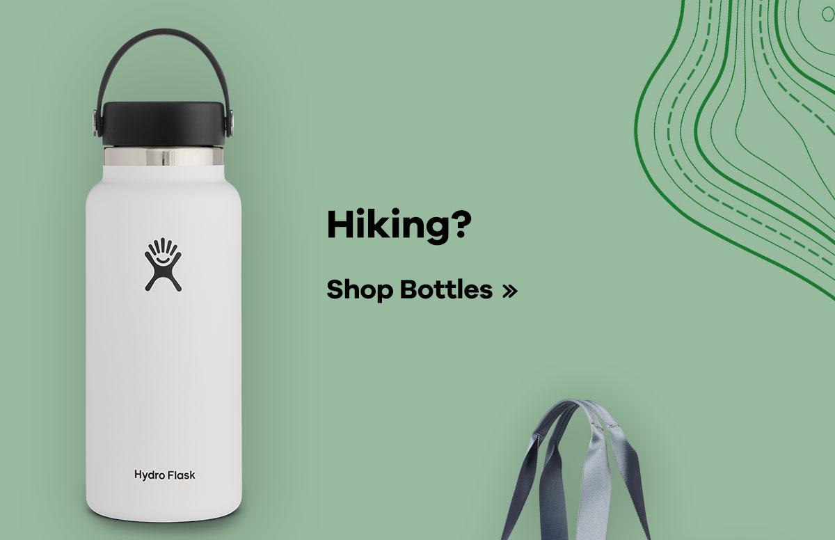 Hiking? Shop Bottles >>