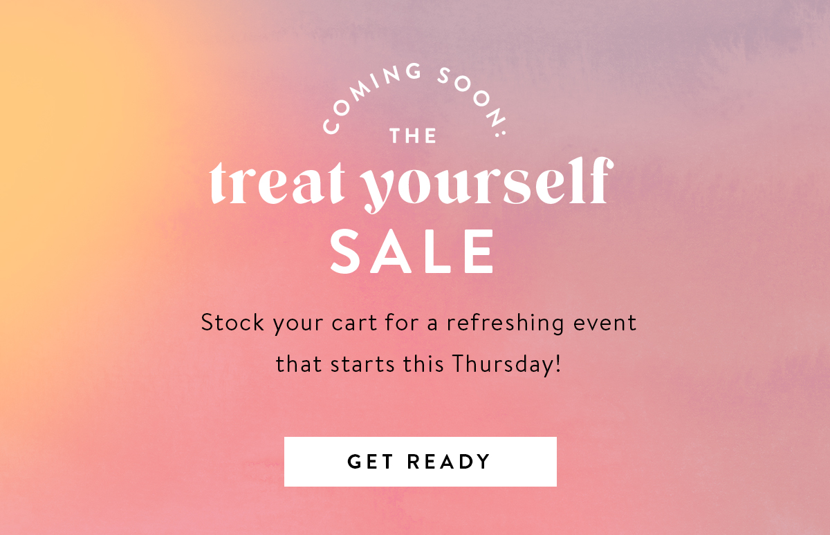 Coming Soon: The Treat Yourself Sale| Get Ready